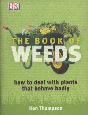 Book of Weeds How to Deal with Plants That Behave Badly  2009 9781405335546 Front Cover