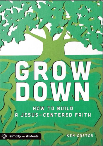 Grow Down How to Build a Jesus-Centered Faith N/A edition cover