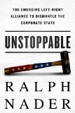 Unstoppable The Emerging Left-Right Alliance to Dismantle the Corporate State  2014 edition cover
