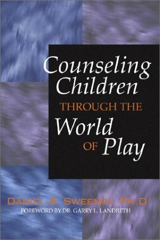 Counseling Children Through the World of Play  N/A edition cover