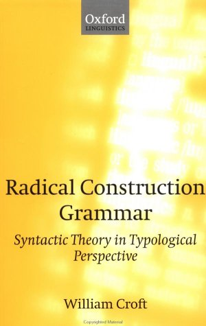 Radical Construction Grammar Syntactic Theory in Typological Perspective  2001 9780198299547 Front Cover