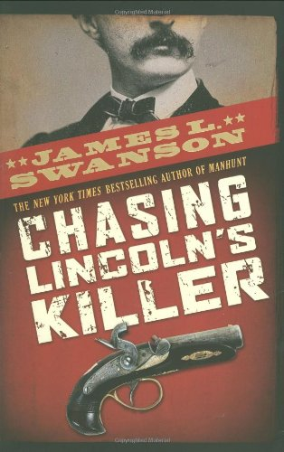 Chasing Lincoln's Killer The Search for John Wikes Booth  2009 edition cover