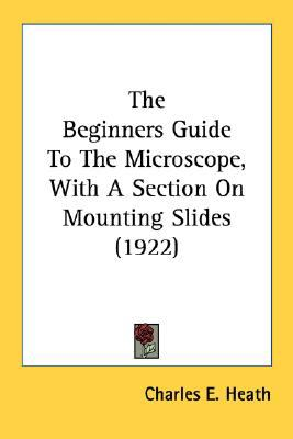 Beginners Guide to the Microscope, with a Section on Mounting Slides N/A edition cover