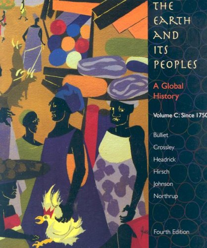 Earth and Its Peoples A Global History since 1750 4th 2008 9780618771547 Front Cover