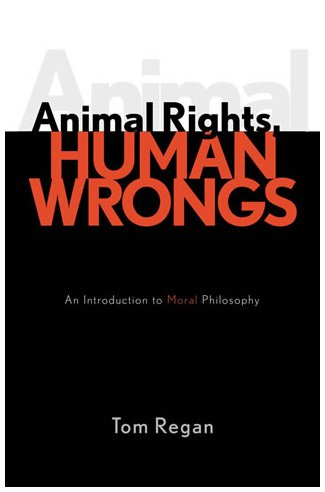 Animal Rights, Human Wrongs An Introduction to Moral Philosophy  2003 9780742533547 Front Cover