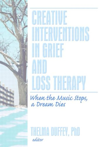 Creative Interventions in Grief and Loss Therapy When the Music Stops, a Dream Dies  2007 edition cover