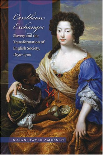 Caribbean Exchanges Slavery and the Transformation of English Society, 1640-1700  2007 edition cover