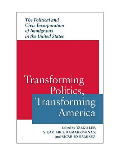 Transforming Politics, Transforming America The Political and Civic Incorporation of Immigrants in the United States  2008 edition cover
