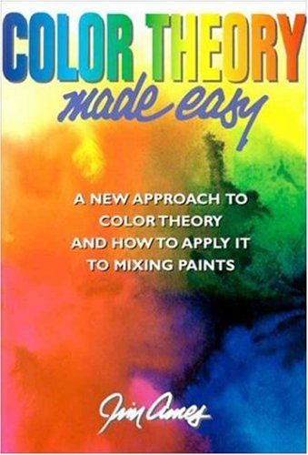 Color Theory Made Easy A New Approach to Color Theory and How to Apply it to Mixing Paints  1996 9780823007547 Front Cover