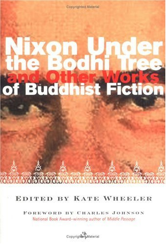 Nixon under the Bodhi Tree And Other Works of Buddhist Fiction  2004 edition cover