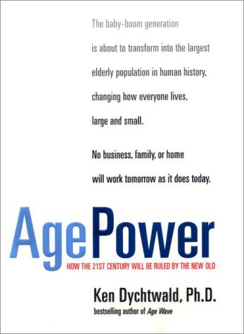 Age Power How the 21st Century Will Be Ruled by the New Old  1999 9780874779547 Front Cover