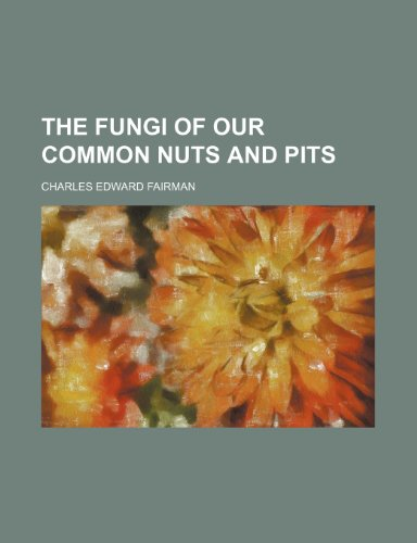 Fungi of Our Common Nuts and Pits   2010 edition cover