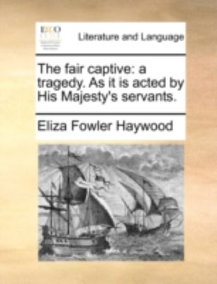 Fair Captive : A tragedy. As it Is acted by His Majesty's Servants N/A 9781170481547 Front Cover