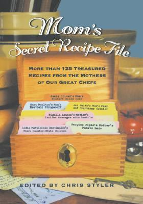 Mom's Secret Recipe File More Than 125 Treasured Recipes from the Mothers of Our Great Chefs  2004 9781401307547 Front Cover