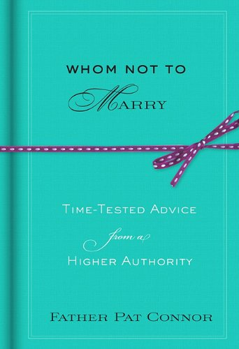 Whom Not to Marry Time-Tested Advice from a Higher Authority  2010 9781401323547 Front Cover