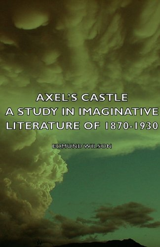 Axel's Castle A Study in the Imaginative Literature of 1870-1930  2012 9781406753547 Front Cover