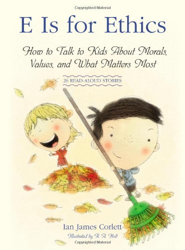 E Is for Ethics How to Talk to Kids about Morals, Values, and What Matters Most N/A 9781416596547 Front Cover