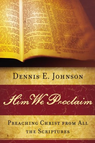 Him We Proclaim : Preaching Christ from All the Scriptures N/A edition cover
