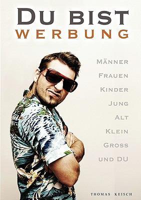 Du bist Werbung Der Mensch - Werbemedium der Zukunft N/A 9783837076547 Front Cover