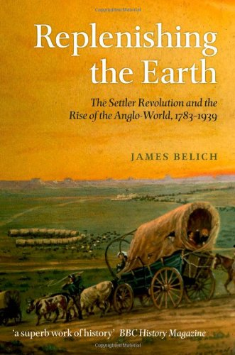 Replenishing the Earth The Settler Revolution and the Rise of the Angloworld  2011 9780199604548 Front Cover