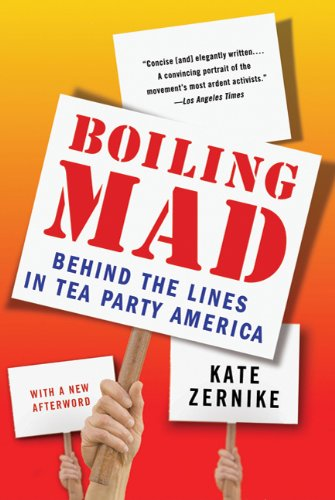 Boiling Mad Behind the Lines in Tea Party America  2011 9780312610548 Front Cover
