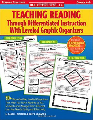 Teaching Reading Through Differentiated Instruction with Leveled Graphic Organizers 50+ Reproducible, Leveled Literature-Response Sheets That Help You Manage Students' Different Learning Needs Easily and Effectively  2005 edition cover