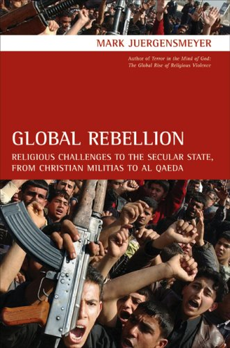 Global Rebellion Religious Challenges to the Secular State, from Christian Militias to Al Qaeda  2008 edition cover