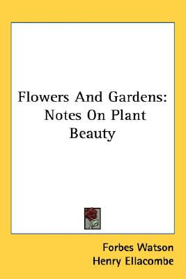 Flowers and Gardens : Notes on Plant Beauty N/A 9780548497548 Front Cover