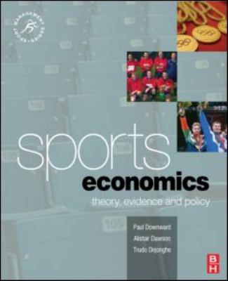 Sports Economics Theory, Evidence and Policy  2009 9780750683548 Front Cover
