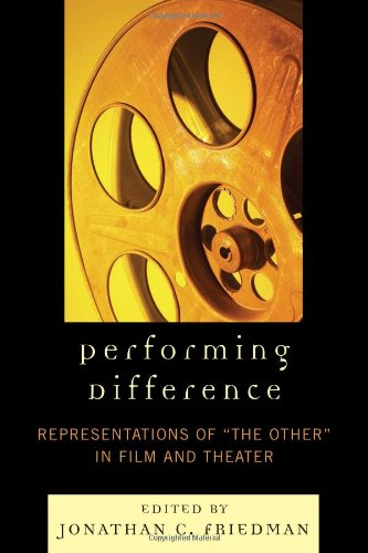 Performing Difference Representations of 'the Other' in Film and Theatre  2009 edition cover