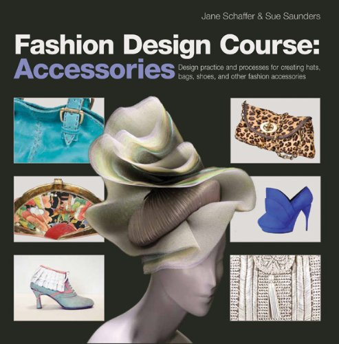 Fashion Design Course: Accessories Design Practice and Processes for Creating Hats, Bags, Shoes, and Other Fashion Accessories  2012 edition cover