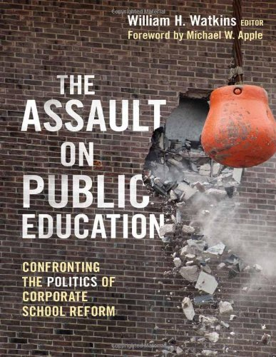 Assault on Public Education Confronting the Politics of Corporate School Reform  2011 edition cover