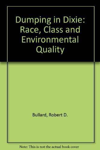 Dumping in Dixie Race, Class and Environmental Quality N/A edition cover