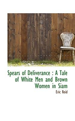 Spears of Deliverance A Tale of White Men and Brown Women in Siam N/A 9781116785548 Front Cover