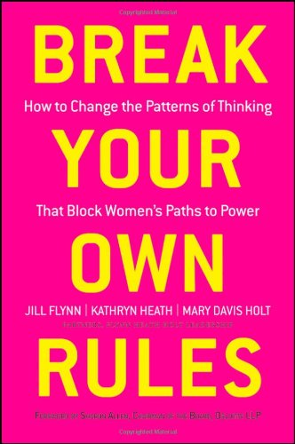 Break Your Own Rules How to Change the Patterns of Thinking That Block Women's Paths to Power  2011 9781118062548 Front Cover