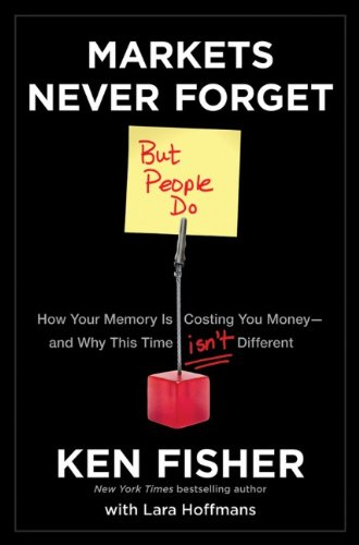 Markets Never Forget (But People Do) How Your Memory Is Costing You Money--And Why This Time Isn't Different  2012 9781118091548 Front Cover