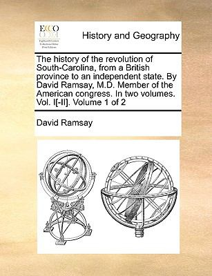 History of the Revolution of South-Carolina, from a British Province to an Independent State by David Ramsay, M D Member of the American Congres N/A 9781140911548 Front Cover