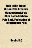 Polo in the United States Polo Grounds, Meadowbrook Polo Club, Santa Barbara Polo Club, Federation of International Polo N/A edition cover