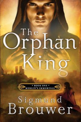 Orphan King Book 1 in the Merlin's Immortals Series  2012 9781400071548 Front Cover