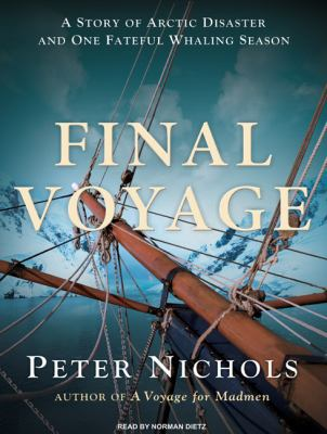 Final Voyage: A Story of Arctic Disaster and One Fateful Whaling Season  2009 9781400112548 Front Cover