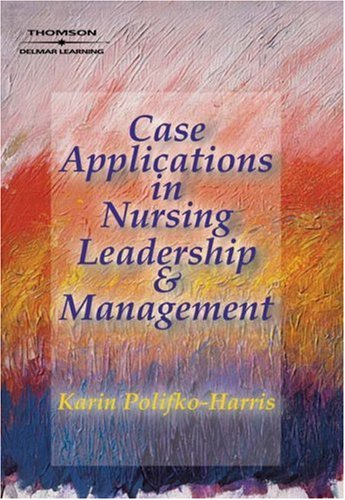 Case Applications in Nursing Leadership and Management   2004 9781401834548 Front Cover