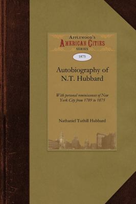 Autobiography of N. T. Hubbard With Personal Reminiscences of New York City from 1789 to 1875 N/A 9781429021548 Front Cover