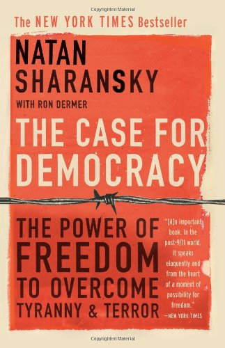 Case for Democracy The Power of Freedom to Overcome Tyranny and Terror  2006 edition cover