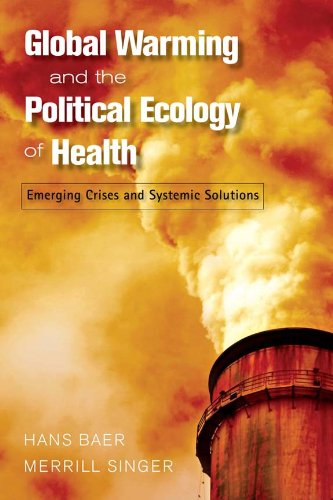 Global Warming and the Political Ecology of Health Emerging Crises and Systemic Solutions  2009 edition cover