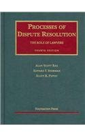 Rau, Sherman, and Peppet's Processes of Dispute Resolution The Role of Lawyers, 4th Edition 4th 2006 (Revised) edition cover