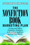 Nonfiction Book Marketing Plan Online and Offline Promotion Strategies to Build Your Audience and Sell More Books  2013 9781935953548 Front Cover