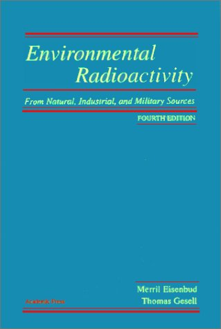 Environmental Radioactivity from Natural, Industrial and Military Sources From Natural, Industrial and Military Sources 4th 1997 (Revised) 9780122351549 Front Cover