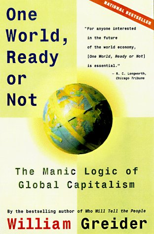 One World, Ready or Not The Manic Logic of Global Capitalism  1998 9780684835549 Front Cover
