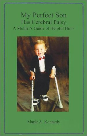 My Perfect Son Has Cerebral Palsy A Mother's Guide of Helpful Hints N/A edition cover