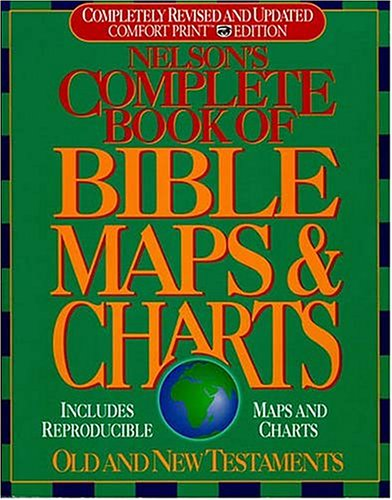 Nelson's Complete Book of Bible Maps and Charts All the Visual Bible Study AIDS and Helps in One Key Resource - Fully Reproducible  1996 (Revised) edition cover